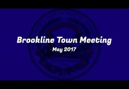 Brookline Town Meeting: Night 1 – May 24th 2017