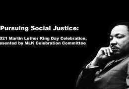 Pursuing Social Justice: A 2021 Martin Luther King Day Celebration